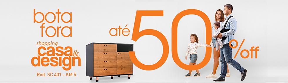 Bota Fora Shopping Casa & Design - Até 50% de Desconto